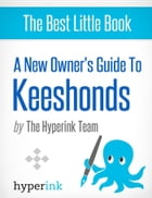 A New Owner's Guide to Keeshonds (Dog Breeds and Dog Care) by The Hyperink Team