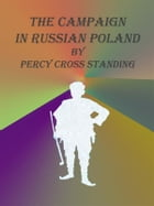 The Campaign in Russian Poland by Percy Cross Standing