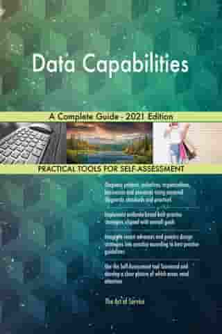 Data Capabilities A Complete Guide - 2021 Edition by Gerardus Blokdyk