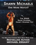 Shawn Michaels: One More Match? The WWE Show Stopper. Hasn't Stopped Yet 00256b55-1c9e-4760-a611-c1dacd80aa60