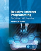 Reactive Internet Programming: State Chart XML in Action by Franck Barbier