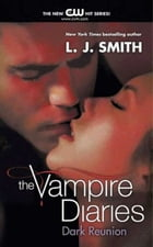 The Vampire Diaries: Dark Reunion by L. J. Smith
