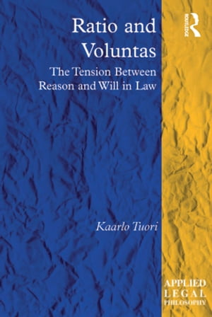 Ratio and Voluntas The Tension Between Reason and Will in Law