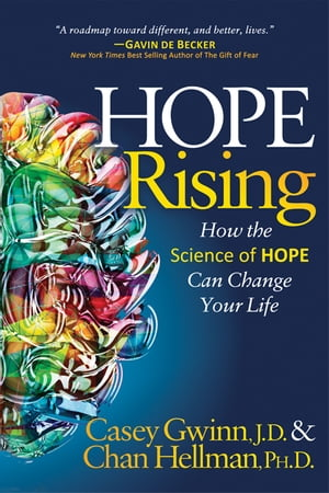 Hope Rising: How the Science of HOPE Can Change Your Life by Casey Gwinn, J.D.