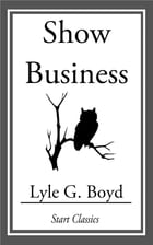 Show Business by Lyle G. Boyd