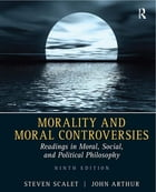 Morality and Moral Controversies: Readings in Moral, Social and Political Philosophy