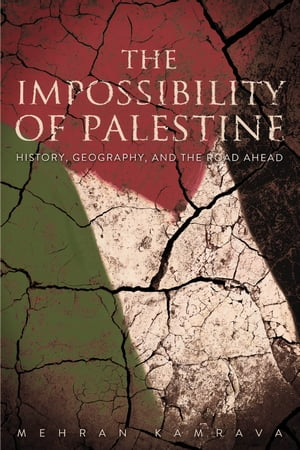 The Impossibility of Palestine History,  Geography,  and the Road Ahead