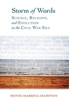 Storm of Words: Science, Religion, and Evolution in the Civil War Era by Monte Harrell Hampton