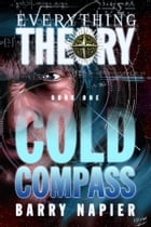 Cold Compass: Book 1 of the Everything Theory series by Barry Napier