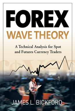 Book Forex Wave Theory: A Technical Analysis for Spot and Futures Curency Traders: A Technical Analysis… by Bickford, James L.