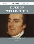 Duke of Wellington 94 Success Facts - Everything you need to know about Duke of Wellington