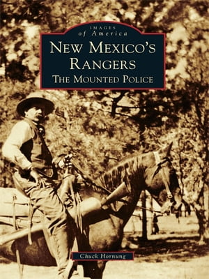 New Mexico's Rangers The Mounted Police