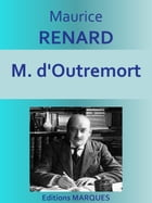 M. d'Outremort: Texte intégral by Maurice RENARD