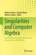 Singularities and Computer Algebra: Festschrift for Gert-Martin Greuel on the Occasion of his 70th Birthday by Wolfram Decker