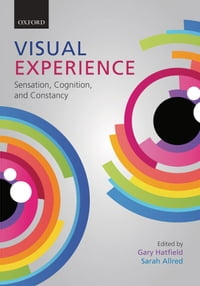 Visual Experience: Sensation, Cognition, and Constancy