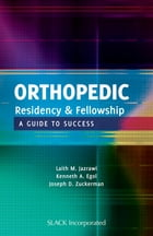Orthopedic Residency and Fellowship: A Guide to Success by Laith Jazrawi