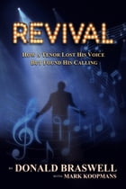 Revival: How a Tenor Lost His Voice But Found His Calling by Donald Braswell