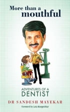 More Than a Mouthful: Adventures of a Dentist by Dr Sandesh Mayekar