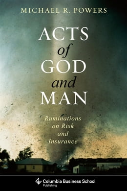 Book Acts of God and Man: Ruminations on Risk and Insurance by Michael Powers
