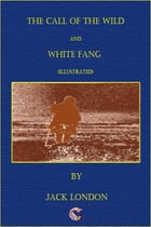 The Call of the Wild - White Fang (illustrated) by Jack London