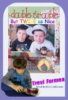 Double Trouble: But Twice As Nice by Trevi Formea