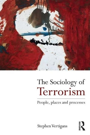 The Sociology of Terrorism People,  Places and Processes