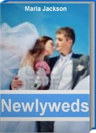 Newlyweds: The Official Guide To Marriage Advice, Marriage Help, Marriage Problems, Marriage Therapy and More by Maria Jackson