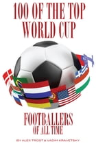 100 of the Top World Cup Footballers of All Time by alex trostanetskiy