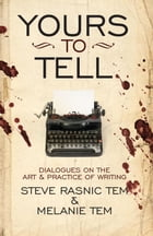 Yours to Tell: Dialogues on the Art & Practice of Writing by Steve Rasnic Tem