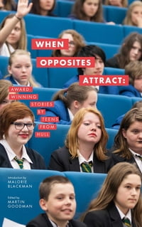 When Opposites Attract: Award-winning Stories by Teens from Hull