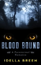Blood Bound: A Paranormal Romance by Idella Breen