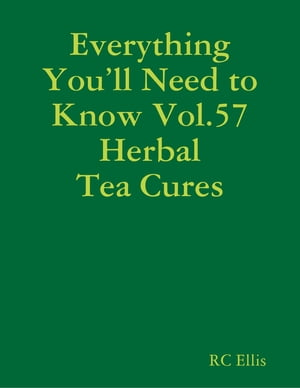Everything You'll Need to Know Vol.57 Herbal Tea Cures by RC Ellis