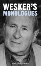 Arnold Wesker's Monologues by Arnold Wesker