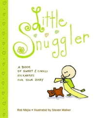 Little Snuggler: A Book of Sweet and Cheeky Nicknames for Your Baby