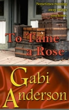 To Tame a Rose by Gabi Anderson