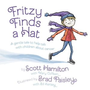 Fritzy Finds a Hat: A Gentle Tale to Help Talk with Children About Cancer by Scott Hamilton