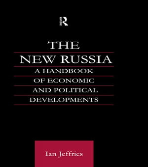 The New Russia A Handbook of Economic and Political Developments