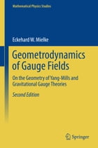 Geometrodynamics of Gauge Fields: On the Geometry of Yang-Mills and Gravitational Gauge Theories by Eckehard W. Mielke