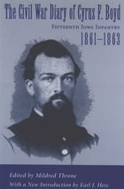 The Civil War Diary of Cyrus F. Boyd, Fifteenth Iowa Infantry, 1861--1863 by Mildred Throne