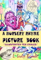 """A Nursery Rhyme Picture Book: """"Illustrated"""" Ten Fables by L. Leslie Brooke"""