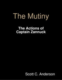 The Mutiny - The Actions of Captain Zannuck