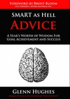 SMART as Hell Advice: A Year's Worth of Wisdom For Goal Achievement And Success by Glenn Hughes