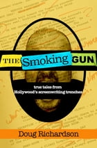 The Smoking Gun: True Tales From Hollywood's Screenwriting Trenches by Doug Richardson