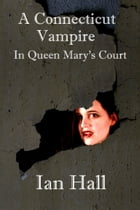 A Connecticut Vampire in Queen Mary's Court by Ian Hall