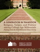 A Generation in Transition: Religion, Values, and Politics among College-Age Millennials by Robert P. Jones