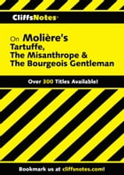 CliffsNotes on Moliere's Tartuffe, The Misanthrope & The Bourgeois Gentleman by Denis M. Calandra
