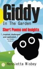 Giddy in the Garden: Short Poems and Insight by Henrietta Wisbey