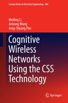 Cognitive Wireless Networks Using the CSS Technology by Meiling Li