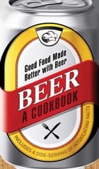 Beer - A Cookbook: Good Food Made Better with Beer by Adams Media