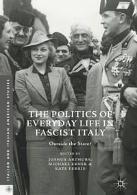 The Politics of Everyday Life in Fascist Italy: Outside the State?